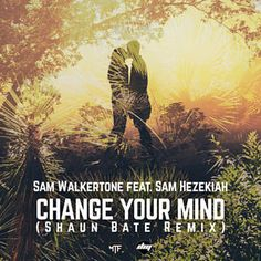 Change Your Mind (Shaun Bate Edit Mix) - Sam Walkertone Feat. Sam Hezekiah