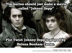 Bahaha. I would watch that film. But only if Johnny Depp is also in it...in drag...as Helena Bonham Carter.