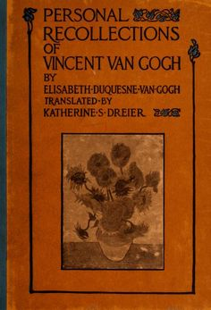 Personal recollections of Vincent van Gogh, by Elizabeth du Quesne van Gogh; translated by Katherine S. Dreier, with a foreword by Arthur B. Davies. (1913)