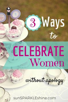 Here are three ways to celebrate women without apology. Based on biblical truth that will foster Christian community, International Women's Day or any day.