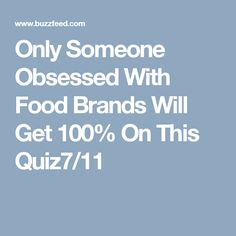 Only Someone Obsessed With Food Brands Will Get 100% On This Quiz7/11