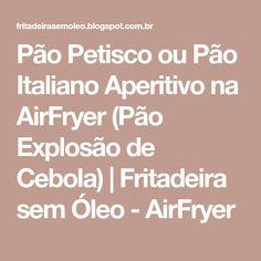 Pão Petisco ou Pão Italiano Aperitivo na AirFryer (Pão Explosão de Cebola) | Fritadeira sem Óleo - AirFryer