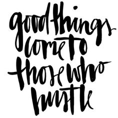Get your #hustle on. You've got to work hard to achieve success. Those overnight successes you marvel at? Well, there's hours and hours of unnoticed effort behind them.