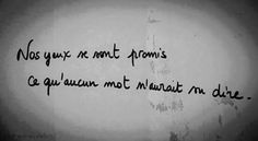 Nos yeux se sont promis ce qu'aucun mot saurait su dire My Life Quotes, Book Quotes, Words Quotes, Sayings, Philo Love, Great Quotes, Inspirational Quotes, French Quotes, Some Words