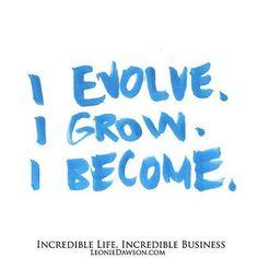 I evolve. I grow. I become.