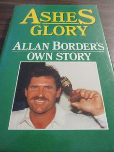 Ashes Glory: Allan Border's Own Story by ALLAN BORDER - 1989 1st ed Hardcover