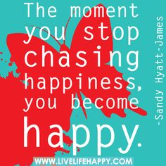 The Moment You Stop Chasing Happiness
