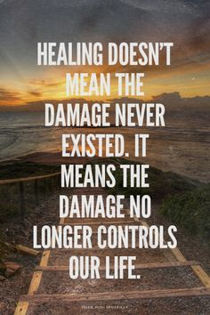 Healing doesn't mean the damage never existed. It means...  #powerful #quotes #inspirational #words