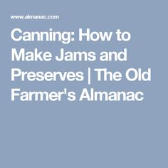Canning: How to Make Jams and Preserves | The Old Farmer's Almanac