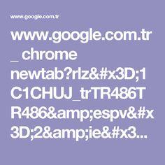 www.google.com.tr _ chrome newtab?rlz=1C1CHUJ_trTR486TR486&espv=2&ie=UTF-8