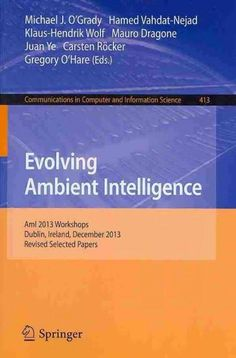 Evolving Ambient Intelligence: Ami 2013 Workshops, Dublin, Ireland, December 3-5, 2013. Revised Selected Papers