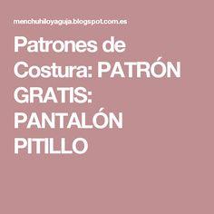 Patrones de Costura: PATRÓN GRATIS: PANTALÓN PITILLO