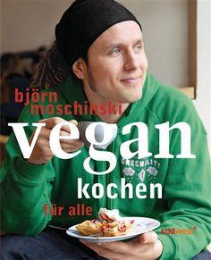 VEGAN KOCHEN FÜR ALLE – Björn Moschinski // Noch nie war vegan genießen so einfach und überzeugend! // 18 €