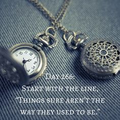 """Day 266 of 365 Days of Writing Prompts: Start with the line, """"Things sure aren't the way they used to be."""" Shannon: """"Things sure aren't the way they used to be,"""" my boss turned hi… Writer Prompts, Writing Inspiration Prompts, Daily Writing Prompts, Writing Lists, Picture Writing Prompts, Creative Writing Prompts, Writing Challenge, Writing Advice, Writing Help"""