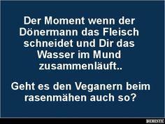 Der Moment wenn der Dönermann das Fleisch schneidet.. | Lustige Bilder, Sprüche, Witze, echt lustig