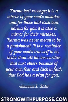 it is a mirror of your soul's mistakes and for those that wish bad karma for you it is also a mirror for their mistakes. Read these 20 Meaningful Karma Quotes. [Strong with Purpose] Bad Karma Quotes, Karma Quotes Truths, Revenge Quotes, Drake Quotes, Soul Quotes, Healing Quotes, Faith Quotes, Quotes Quotes, Wisdom Quotes