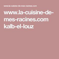 www.la-cuisine-de-mes-racines.com kalb-el-louz