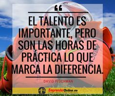 El talento es importante, pero son las horas de práctica lo que marca la diferencia. #exito #emprendedores #emprendedor #frasesmotivacion #frasesdeemprendedores