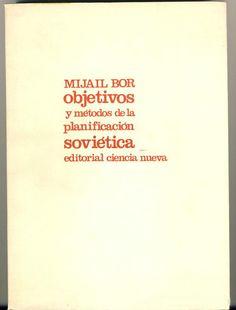 BOR, Mijail, Objetivos y métodos de la planificación soviética, Madrid, Ciencia Nueva, 1970. Traducción, Daniel Lacalle. Portada, Alberto Corazón.