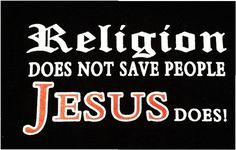 Amen! Christianity is a relationship, not a religion.