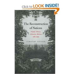 The Reconstruction of Nations: Poland, Ukraine, Lithuania, Belarus, 1569-1999: Mr. Timothy Snyder: 9780300105865: Amazon.com: Books