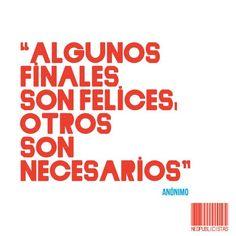 """""""Algunos finales son felices, otros son necesarios"""""""
