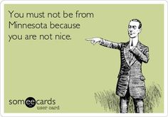 "Minnesota...Where everyone's ""Minnesota Nice!"""