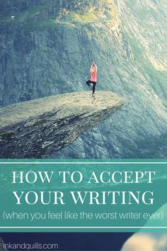 How to Accept Your Writing (When You Feel Like the Worst Writer Ever) - Ink and…