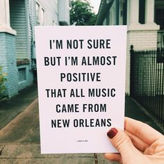 """""""I'm not sure but I'm almost positive that all music came from New Orleans"""" - Ernie K-Doe"""