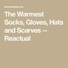 The Warmest Socks, Gloves, Hats and Scarves -- Reactual