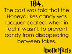Harry Potter Facts #104:    The cast was told that the Honeydukes candy was lacquer-coated, when in fact it wasn't, to prevent candy from disappearing between takes.