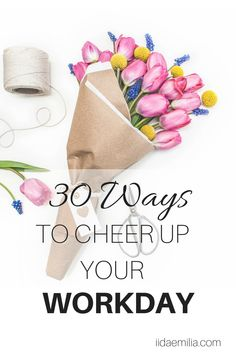 30 Ways To Cheer Up Your Workday When You Feel Unmotivated