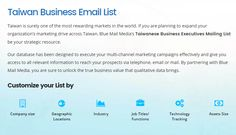 Blue Mail Media's Taiwan Business Email Database has been accumulated from numerous sources and has been organized in a meaningful manner. You can send an enquiry at sales@bluemailmedia.com and Contact us at 1-888-494-0588.  Also visit the site: https://www.bluemailmedia.com/taiwan-business-executives-list.php