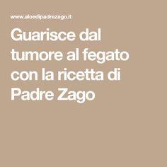 Guarisce dal tumore al fegato con la ricetta di Padre Zago