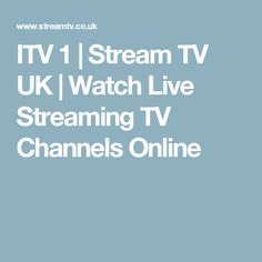 ITV 1 | Stream TV UK | Watch Live Streaming TV Channels Online