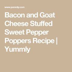 Bacon and Goat Cheese Stuffed Sweet Pepper Poppers Recipe | Yummly