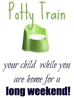 potty train during your 3 day weekend!  This worked for each of our kids!