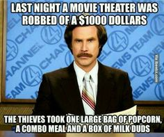 Last night, a movie theater was robbed of $1000.  The thieves took a large bag of popcorn, a combo meal, and a box of milkduds.