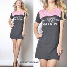THE ENTIRE DOG POPULATION IS MY VALENTINE pink & grey T-shirt dress or long top  www.royceclothing.com $29 #royceclothing #valentines #valentine #vday #valentinesday