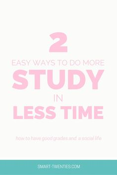 2 Easy Ways To Do More Study In Less Time | Smart Twenties