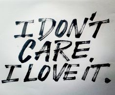 """Calligraphy by Mariane Rodrigues. """"I don't care, I love it"""" (I love it - Icona Pop quote) Brush letters study with black Fude Pen."""