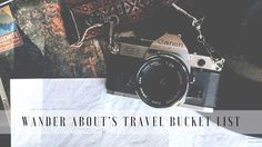 Wander About's Travel Bucket List