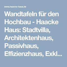 Wandtafeln für den Hochbau-Haacke Haus:Stadtvilla, Architektenhaus, Passivhaus, Effizienzhaus, Exklusivhaus Haacke Haus, Architecture
