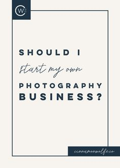 Should I start a photography business? | How to start a photography business | What is involved in starting a photography business?  http://www.cinnamonwolfe.co/blog/should-i-start-a-photography-business