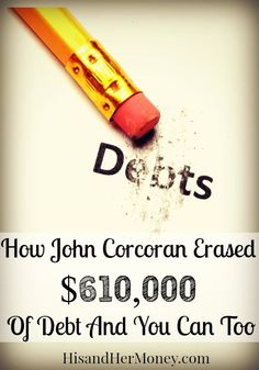 HNH 039: How John Corcoran Erased $610,000 Of Debt And You Can Too - His and Her Money Debt, Debt Payoff #Debt