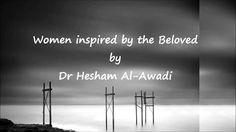 Women inspired by the Beloved (Part 1) - Dr Hesham Al-Awadi