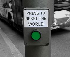 Press to Reset the World #street installation- wishful thinking.