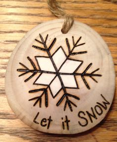 Rustic hand painted wood burned LET IT SNOW Christmas ornament - natural wood Wood Burning Pen, Wood Burning Crafts, Wood Burning Patterns, Wood Crafts, Wood Ornaments, Xmas Ornaments, Christmas Decorations, Easter Crafts, Holiday Crafts