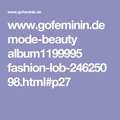 www.gofeminin.de mode-beauty album1199995 fashion-lob-24625098.html#p27