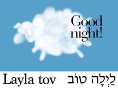 Layla tov = Good night